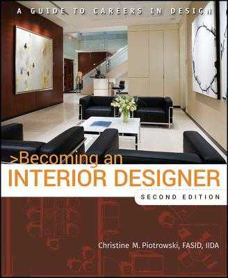 Becoming an Interior Designer: A Guide to Careers in Design - Piotrowski, Christine M