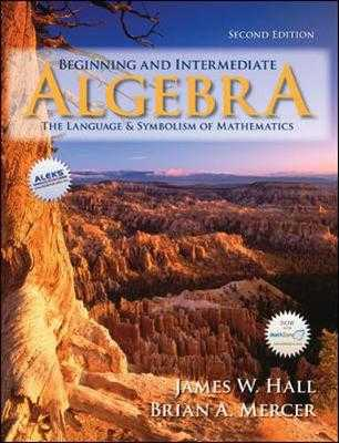 Beginning and Intermediate Algebra: The Language and Symbolism of Mathematics - Mercer, Brian A, and Hall, James W