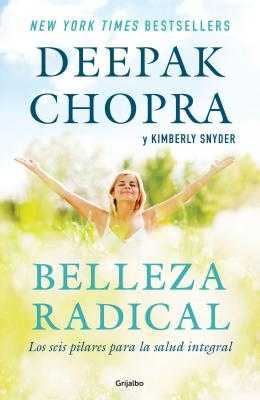 Belleza Radical / Radical Beauty: How to Transform Yourself from the Inside Out - Chopra, Deepak, MD, and Snyder, Kimberly, C.N.