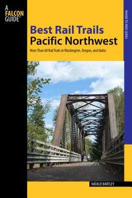 Best Rail Trails Pacific Northwest: More Than 60 Rail Trails in Washington, Oregon, and Idaho - Bartley, Natalie L.