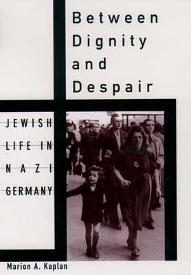 Between Dignity and Despair: Jewish Life in Nazi Germany - Kaplan, Marion A
