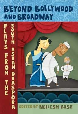 Beyond Bollywood and Broadway: Plays from the South Asian Diaspora - Bose, Neilesh (Editor)