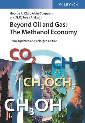 Beyond Oil and Gas: The Methanol Economy - Olah, George A., and Goeppert, Alain, and Prakash, G. K. Surya