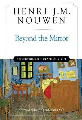Beyond the Mirror: Reflections on Life and Death - Nouwen, Henri J M, and Durback, Robert (Foreword by)