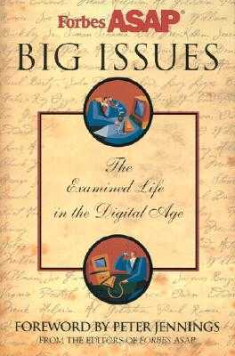 Big Issues: The Examined Life in the Digital Age - Forbes ASAP, and Malone, Michael S. (Editor)