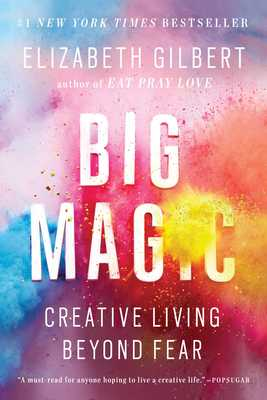Big Magic: Creative Living Beyond Fear - Gilbert, Elizabeth