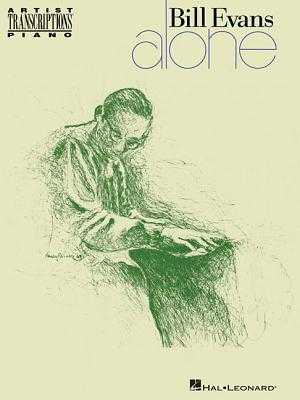 Bill Evans: Alone - Artist Transcriptions - Evans, Bill (Composer), and Prado, Aaron (Contributions by)