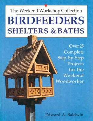 Birdfeeders, Shelters and Baths - Baldwin, Edward A