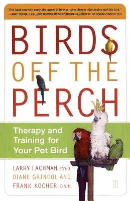 Birds Off the Perch: Therapy and Training for Your Pet Bird - Lachman, Larry, and Grindol, Diane, and Kocher, Frank