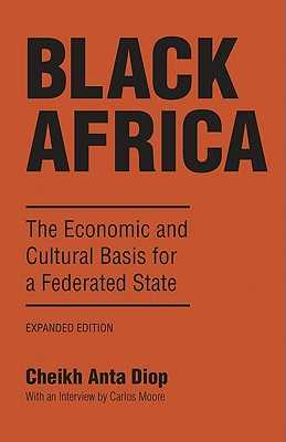 Black Africa: The Economic and Cultural Basis for a Federated State - Diop, Cheikh Anta