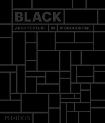 Black: Architecture in Monochrome - Phaidon Press