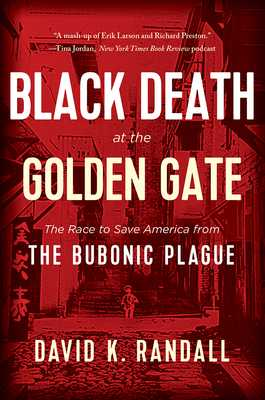 Black Death at the Golden Gate: The Race to Save America from the Bubonic Plague - Randall, David K