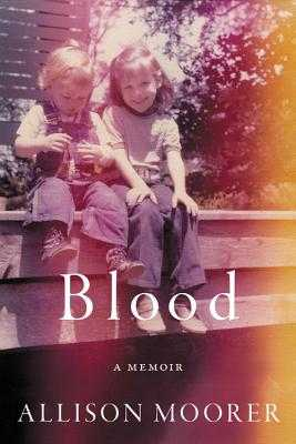 Blood: A Memoir - Moorer, Allison