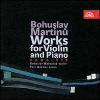 Bohuslav Martinu: Works for Violin and Piano, Complete - Bohuslav Matousek (violin); Petr Adamec (piano)