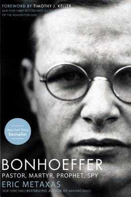 Bonhoeffer: Pastor, Martyr, Prophet, Spy: A Righteous Gentile vs. the Third Reich - Metaxas, Eric