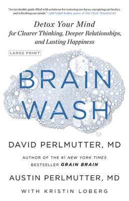Brain Wash: Detox Your Mind for Clearer Thinking, Deeper Relationships, and Lasting Happiness - Perlmutter, Austin, MD, and Perlmutter, David, MD, and Loberg, Kristin