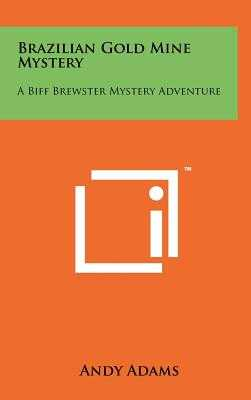 Brazilian Gold Mine Mystery: A Biff Brewster Mystery Adventure - Adams, Andy