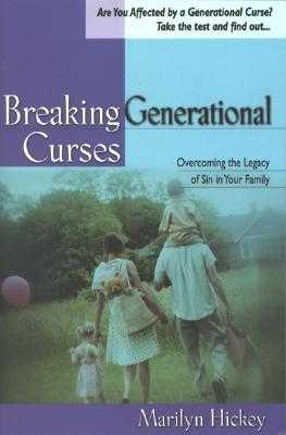 Breaking Generational Curses: [Overcoming the Legacy of Sin in Your Family] - Hickey, Marilyn