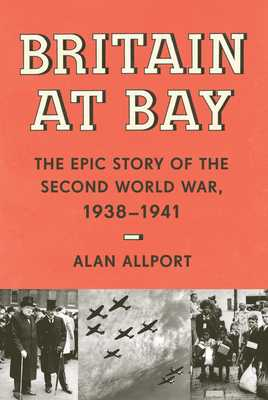 Britain at Bay: The Epic Story of the Second World War, 1938-1941 - Allport, Alan