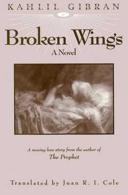 Broken Wings - Gibran, Kahlil, and Cole, Juan R I (Translated by)