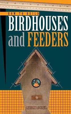 Build Your Own Backyard Birdhouses and Feeders - Cool Springs Press