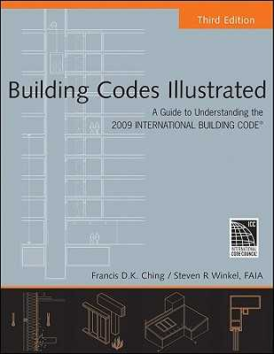 Building Codes Illustrated: A Guide to Understanding the 2009 International Building Code - Ching, Francis D K