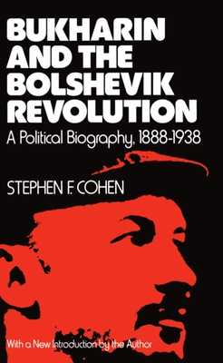 Bukharin and the Bolshevik Revolution: A Political Biography, 1888-1938 - Cohen, Stephen F, PH.D.