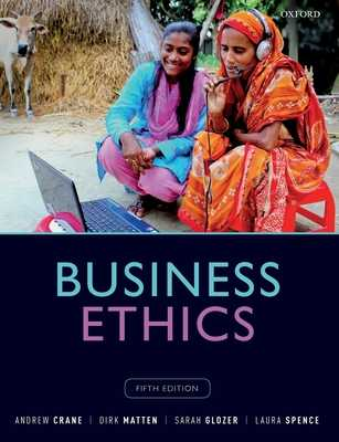 Business Ethics: Managing Corporate Citizenship and Sustainability in the Age of Globalization - Crane, Andrew, and Matten, Dirk, and Glozer, Sarah