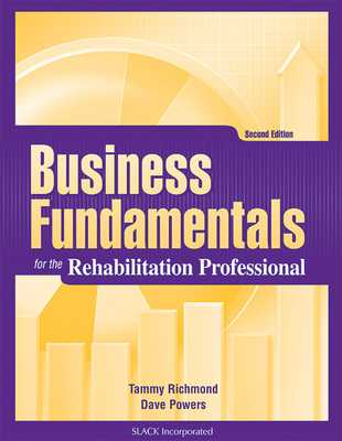 Business Fundamentals for the Rehabilitation Professional - Richmond, Tammy, MS, Otrl, and Powers, Dave, PT, DPT, Ma, MBA