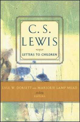 C. S. Lewis' Letters to Children - Mead, Marjorie Lamp (Editor), and Dorsett, Lyle W (Editor)