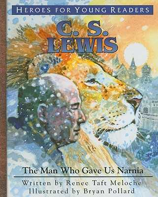 C.S. Lewis: The Man Who Gave Us Narnia - Meloche, Renee Taft