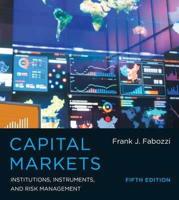 Capital Markets, Fifth Edition: Institutions, Instruments, and Risk Management - Fabozzi, Frank J