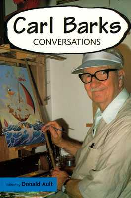 Carl Barks: Conversations - Ault, Donald (Editor), and Barks, Carl