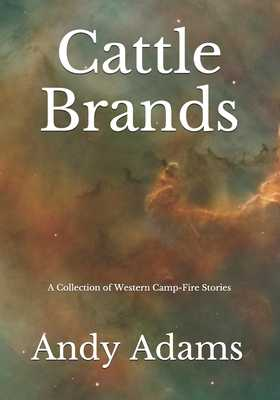 Cattle Brands: A Collection of Western Camp-Fire Stories - Adams, Andy