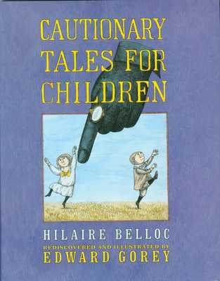 Cautionary Tales for Children - Gorey, Edward, and Belloc, Hilaire