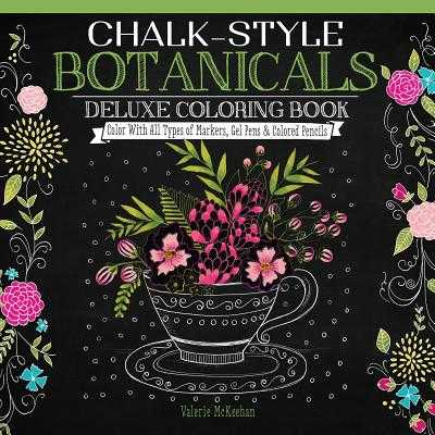 Chalk-Style Botanicals Deluxe Coloring Book: Color with All Types of Markers, Gel Pens & Colored Pencils - McKeehan, Valerie