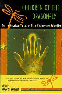 Children of the Dragonfly: Native American Voices on Child Custody and Education - Bensen, Robert (Editor)