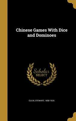 Chinese Games with Dice and Dominoes - Culin, Stewart 1858-1929 (Creator)