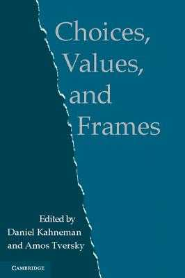 Choices, Values, and Frames - Kahneman, Daniel, PhD (Editor), and Tversky, Amos (Editor)