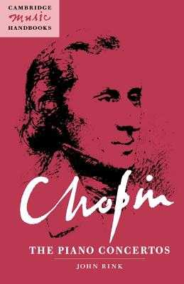 Chopin: The Piano Concertos - Rink, John, and Rushton, Julian (General editor)