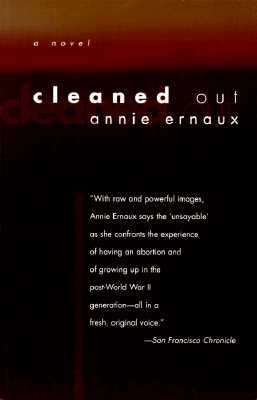 Cleaned Out - Ernaux, Annie, and Sanders, Carol (Translated by), and Sanders, Carol (Afterword by)