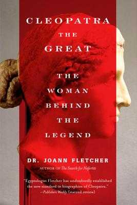 Cleopatra the Great: The Woman Behind the Legend - Fletcher, Joann