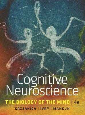 Cognitive Neuroscience: The Biology of the Mind - Gazzaniga, Michael, and Ivry, Richard B, and Mangun, George R