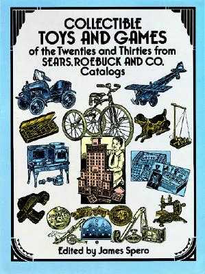 Collectible Toys and Games of the Twenties and Thirties: From Sears, Roebuck and Co. - Spero, James (Editor)