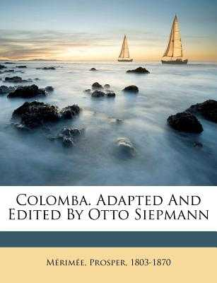 Colomba. Adapted and Edited by Otto Siepmann - Prosper, Merimee, and 1803-1870, Merimee Prosper