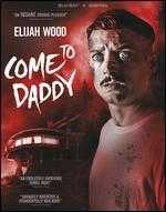 Come to Daddy [Includes Digital Copy] [Blu-ray]