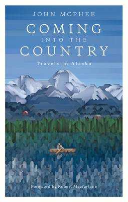 Coming into the Country - McPhee, John, and MacFarlane, Robert (Foreword by)