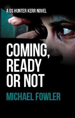 Coming, Ready or Not - Fowler, Michael