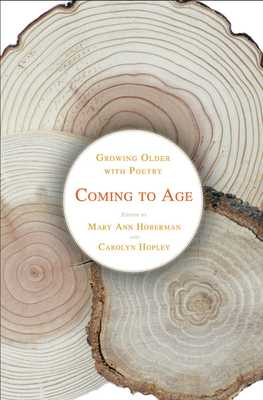 Coming to Age: Growing Older with Poetry - Hopley, Carolyn (Editor), and Hoberman, Mary Ann (Editor)