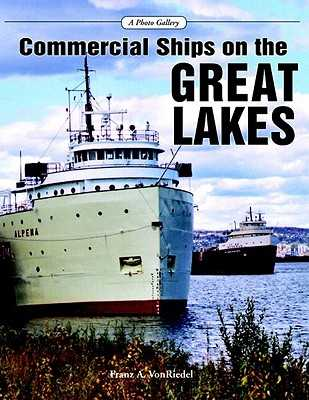 Commercial Ships on the Great Lakes: A Photo Gallery - Von Riedel, Franz
